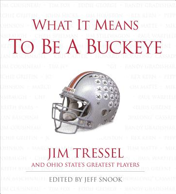 What It Means to Be a Buckeye - Tressel, Jim, and Snook, Jeff (Editor)