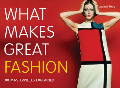 What Makes Great Fashion: 80 Masterpieces Explained - Fogg, Marnie