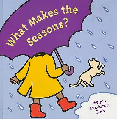 What Makes the Seasons? - Cash, Megan Montague