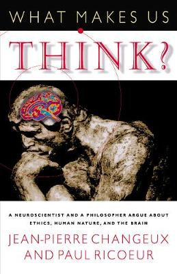 What Makes Us Think?: A Neuroscientist and a Philosopher Argue about Ethics, Human Nature, and the Brain -