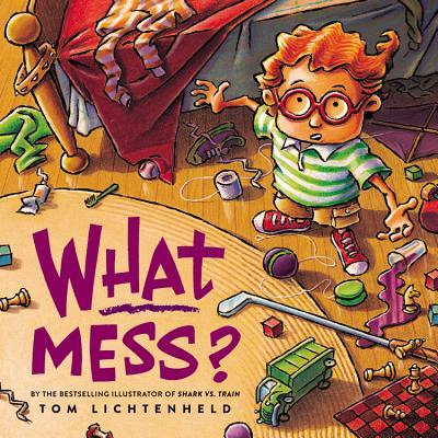What Mess? - Lichtenheld, Tom