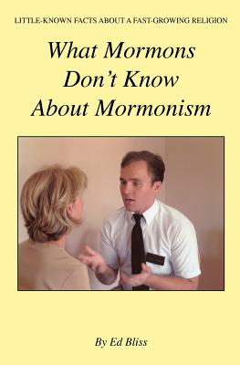 What Mormons Don't Know about Mormonism - Bliss, Ed