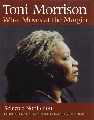 What Moves at the Margin: Selected Nonfiction - Morrison, Toni, and Denard, Carolyn C (Editor)