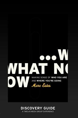 What Now - Discovery Guide - Estes, Marc