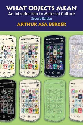 What Objects Mean: An Introduction to Material Culture - Asa Berger, Arthur, and Berger, Arthur Asa