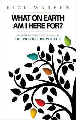 What on Earth Am I Here For? Purpose Driven Life - Warren, Rick, D.Min.