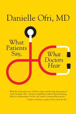 What Patients Say, What Doctors Hear - Ofri, Danielle