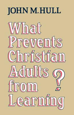 What Prevents Christian Adults from Learning? - Hull, John M