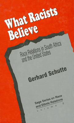 What Racists Believe: Race Relations in South Africa and the United States - Schutte, Gerhard
