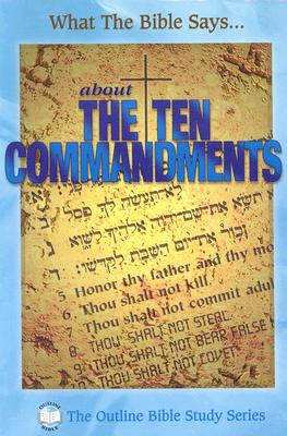 What the Bible Says about the Ten Commandments - Leadership Ministries Worldwide (Creator)