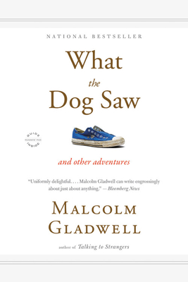 What the Dog Saw: Essays - Gladwell, Malcolm, and Lesley, Kagen (Translated by)