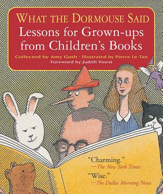 What the Dormouse Said: Lessons for Grown-Ups from Children's Books - Gash, Amy, and Viorst, Judith (Foreword by)
