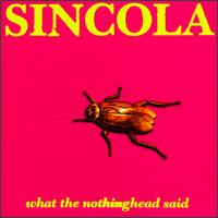 What the Nothinghead Said - Sincola