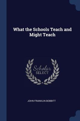 What the Schools Teach and Might Teach - Bobbitt, John Franklin
