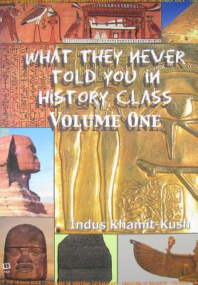 What They Never Told You in History Class, Volume 1 - Khamit-Kush, Indus