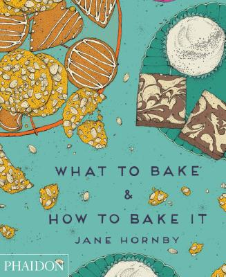 What to Bake & How to Bake It - Hornby, Jane