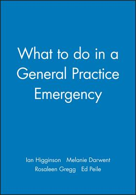 What to Do in a General Practice Emergency - Higginson, Ian