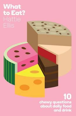 What to Eat: Ten Chewy Questions About Food - Ellis, Hattie
