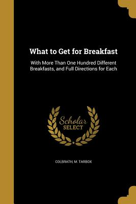 What to Get for Breakfast - Colbrath, M Tarbox (Creator)