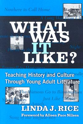 What Was It Like?: Teaching History and Culture Through Young Adult Literature - Rice, Linda J, and Nilsen, Alleen Pace (Foreword by)
