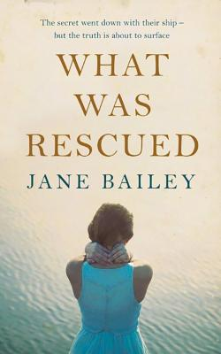 What Was Rescued - Bailey, Jane