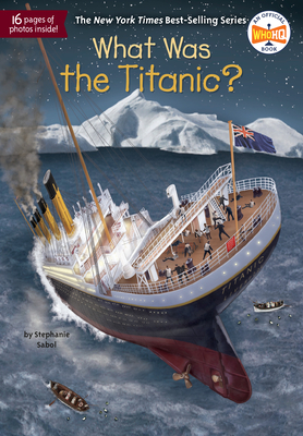 What Was the Titanic? - Sabol, Stephanie, and Who Hq