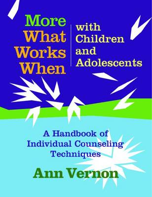 What Works When with Children and Adolescents: A Handbook of Individual Counseling Techniques - Vernon, Ann, PH.D.