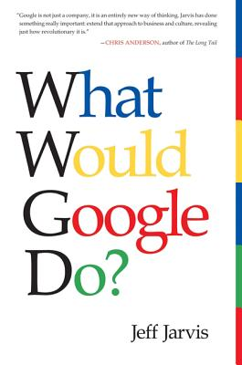 What Would Google Do? - Jarvis, Jeff