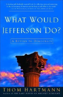 What Would Jefferson Do?: A Return to Democracy - Hartmann, Thom