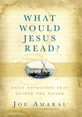 What Would Jesus Read?: Daily Devotions That Guided the Savior - Amaral, Joe