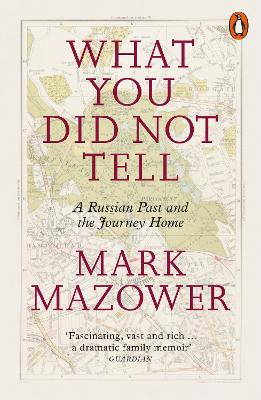 What You Did Not Tell: A Russian Past and the Journey Home - Mazower, Mark