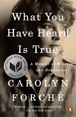 What You Have Heard Is True: A Memoir of Witness and Resistance - Forché, Carolyn