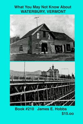 What You May Not Know about Waterbury, Vermont - Hobbs, James E