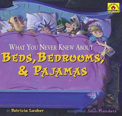 What You Never Knew about Beds, Bedrooms, & Pajamas - Lauber, Patricia, and Manders, John (Illustrator)