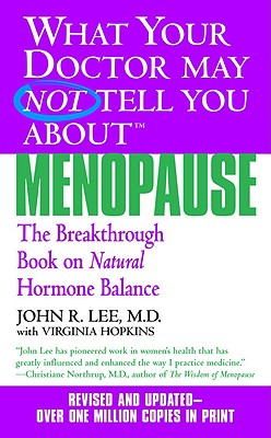 What Your Doctor May Not Tell You about Menopause: The Breakthrough Book on Natural Hormone Balance - Lee, John R, M.D.