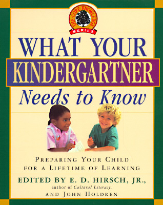 What Your Kindergartner Needs to Know: Preparing Your Child for a Lifetime of Learning - Hirsch, E D, Jr. (Introduction by), and Holdren, John (Introduction by)