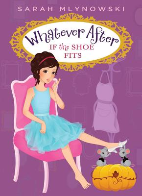 Whatever After #2: If the Shoe Fits - Mlynowski, Sarah