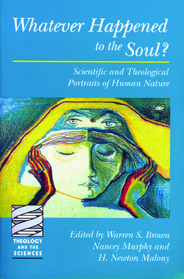 Whatever Happened to the Soul? - Brown, Warren S (Editor), and Murphy, Nancey (Editor), and Malony, H Newton (Editor)
