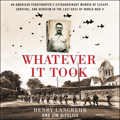 Whatever It Took: An American Paratrooper's Extraordinary Memoir of Escape, Survival, and Heroism in the Last Days of World War II - Ortego, Mike (Read by), and Langrehr, Henry, and DeFelice, Jim