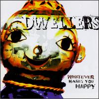 Whatever Makes You Happy - The Dwellers