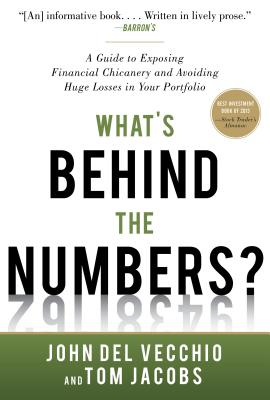 What's Behind the Numbers?: A Guide to Exposing Financial Chicanery and Avoiding Huge Losses in Your Portfolio - Jacobs, Tom, and Del Vecchio, John, CFA