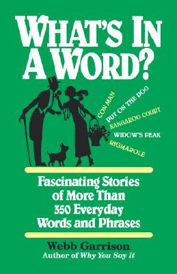 What's in a Word: Fascinating Stories of More Than 350 Everyday Words and Phrases - Garrison, Webb B, and Thomas Nelson Publishers