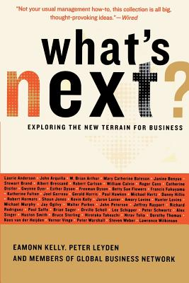What's Next?: Exploring the New Terrain for Business - Kelly, Eamonn P, and Leyden, Peter, and Global Business Network