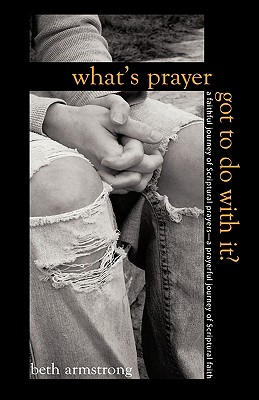 What's Prayer Got to Do with It? - Armstrong, Beth