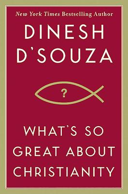 What's So Great about Christianity - D'Souza, Dinesh