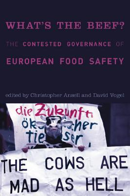What's the Beef?: The Contested Governance of European Food Safety - Ansell, Christopher (Editor), and Vogel, David (Editor)