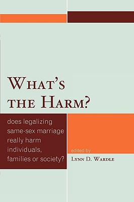 What's the Harm?: Does Legalizing Same-Sex Marriage Really Harm Individuals, Families or Society? - Wardle, Lynn D (Editor)