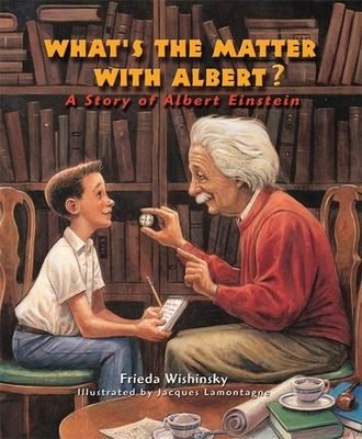 What's the Matter with Albert?: A Story of Albert Einstein - Wishinsky, Frieda, and Lamontagne, Jacques