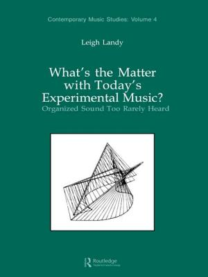 What's the Matter with Today's Experimental Music?: Organized Sound Too Rarely Heard - Landy, Leigh