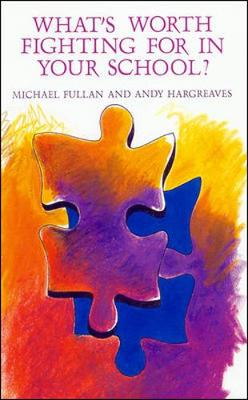 What's Worth Fighting for in Your School?: Working Together for Improvement - Hargreaves, Andy, PhD, and Fullan, Michael G
